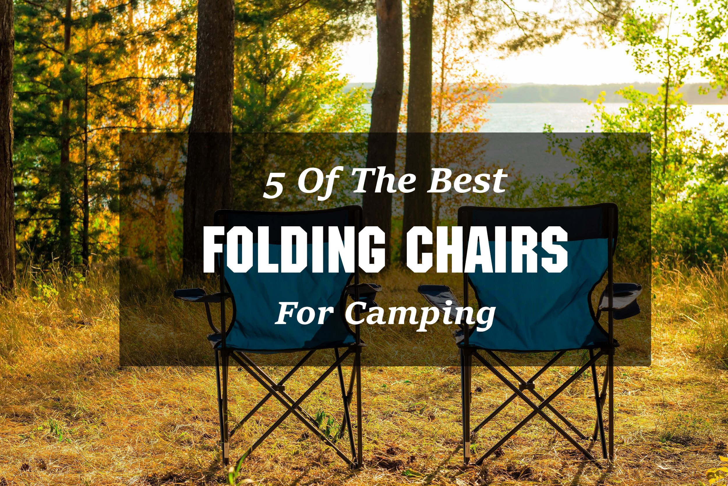 5 Of The Best Folding Chairs For Camping!